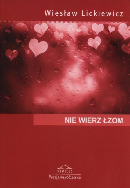 Nie wierz łzom - Wiesław Lickiewicz | okładka