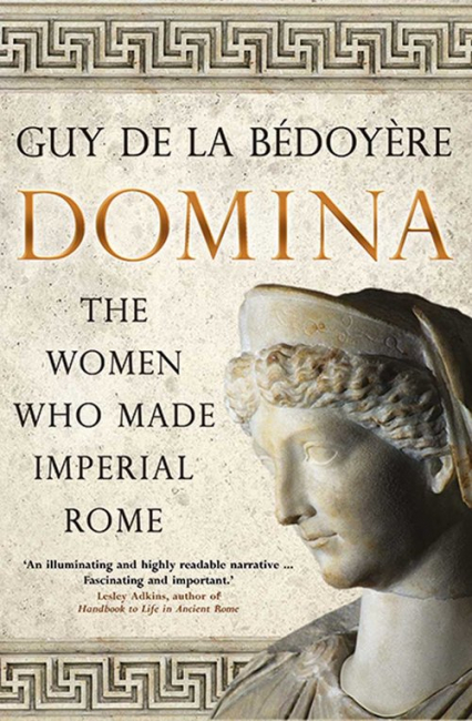 Domina The Women Who Made Imperial Rome - de la Bedoyere Guy | okładka