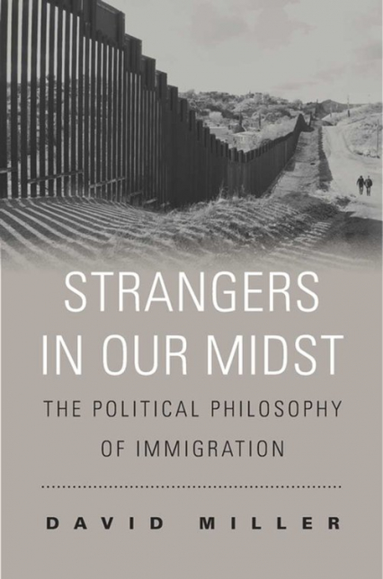 Strangers in Our Midst The Political Philosophy of Immigration - David Miller | okładka