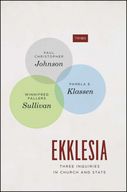 Ekklesia Three Inquiries in Church and State - Johnson Paul Christopher, Klassen Pamela E.,  | okładka