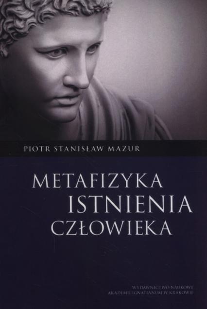 Metafizyka istnienia człowieka - Mazur Piotr Stanisław | okładka