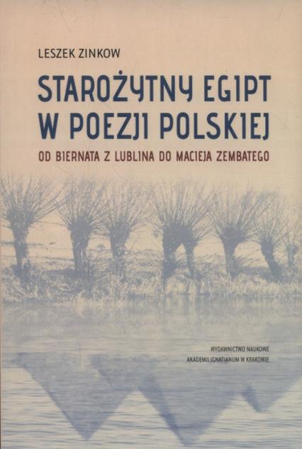 Starożytny Egipt w poezji polskiej Od Biernata z Lublina do Macieja Zembatego - Leszek Zinkow | okładka