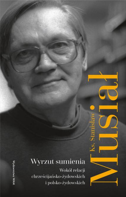 Wyrzut sumienia Wokół relacji chrześcijańsko-żydowskich i polsko-żydowskich - Stanisław Musiał | okładka