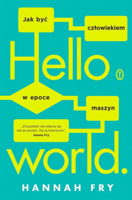 Hello world Jak być człowiekiem w epoce maszyn - Hannah Fry | okładka