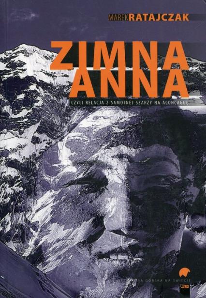 Zimna Anna czyli relacja z samotnej szarży na Aconcaguę - Marek Ratajczak | okładka