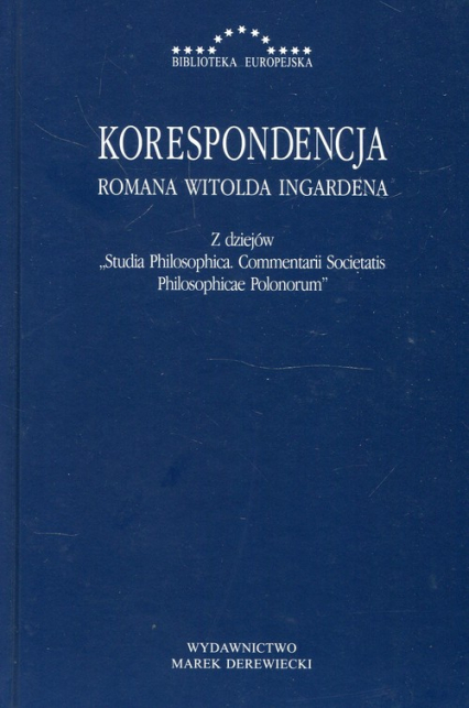 Korespondencja Romana Witolda Ingardena Z dziejów Studia Philosophica Commentarii Societatis Philosophicae Polonorum - Ingarden Roman Witold | okładka