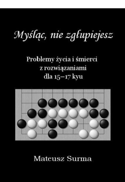 Myśląc nie zgłupiejesz 15-17 kyu - Mateusz Surma | okładka