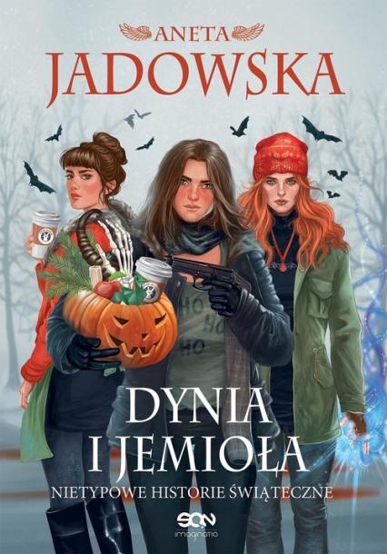 Dynia i jemioła Nietypowe historie świąteczne - Aneta Jadowska | okładka