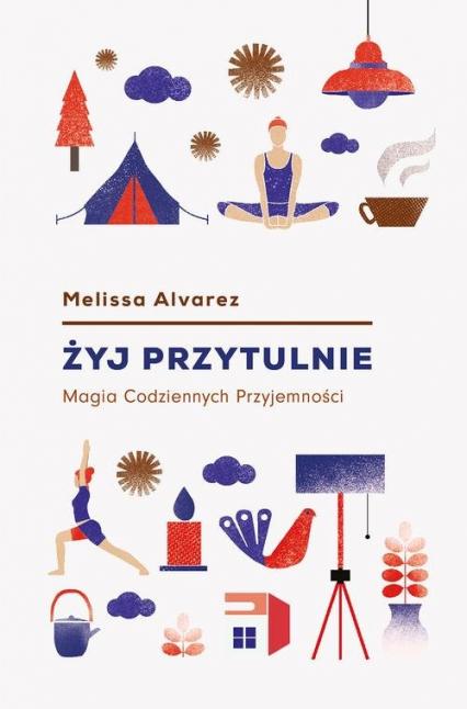 Żyj przytulnie Magia Codziennych Przyjemności - Melissa Alvarez | okładka