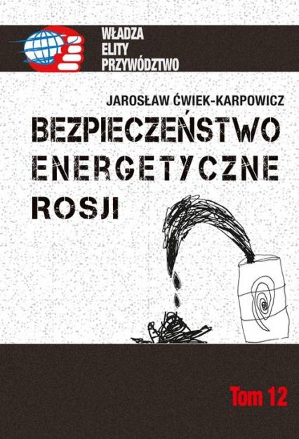 Bezpieczeństwo energetyczne Rosji - Jarosław Ćwiek-Karpowicz | okładka