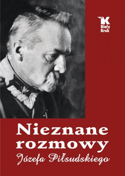 Nieznane rozmowy Józefa Piłsudskiego - Baranowski Władysław, Śliwiński Artur   okładka