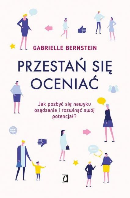 Przestań się oceniać Jak pozbyć się nawyku osądzania i rozwinąć swój potencjał - Gabrielle Bernstein | okładka