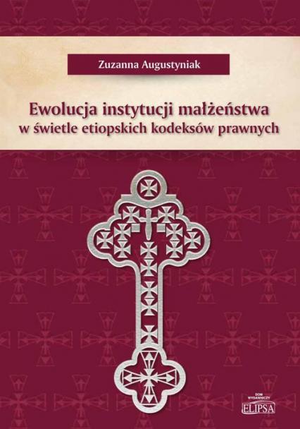 Ewolucja instytucji małżeństwa w świetle etiopskich kodeksów prawnych - Zuzanna Augustyniak | okładka
