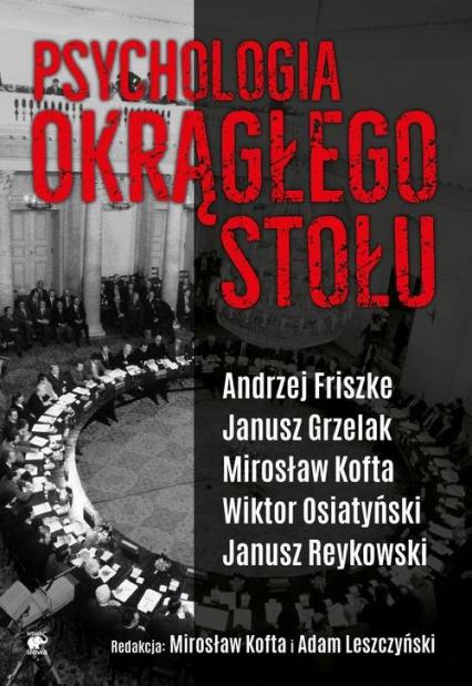 Psychologia Okrągłego Stołu - Friszke Andrzej, Grzelak Janusz, Kofta Mirosł | okładka