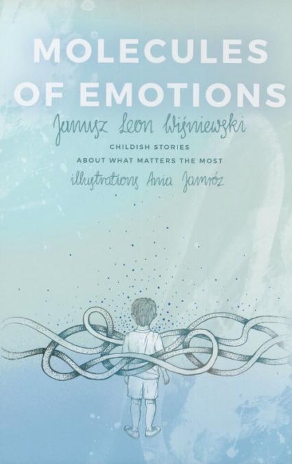 Molecules of Emotions. Childish stories about what matters the most - Wiśniewski Janusz Leon | okładka
