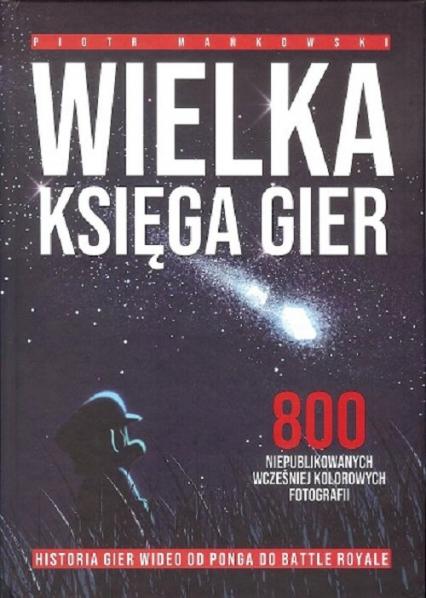 Wielka Księga Gier 800 niepublikowanych wcześniej kolorowych fotografii - Piotr Mańkowski | okładka