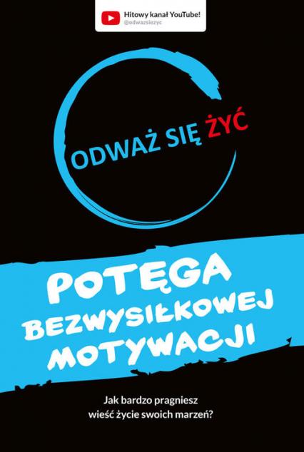Odważ się żyć Potęga bezwysiłkowej motywacji - Dawid Piątkowski | okładka