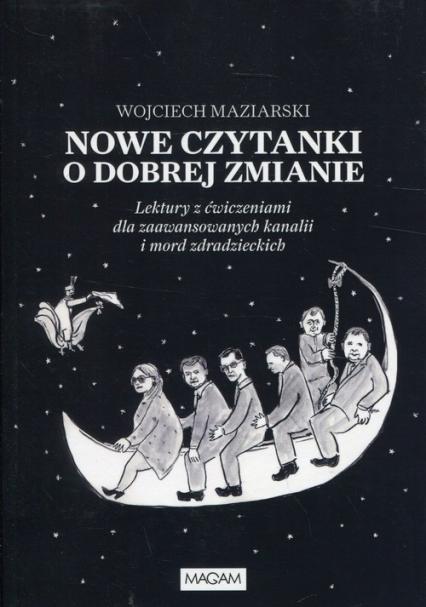 Nowe czytanki o dobrej zmianie Lektury z ćwiczeniami dla zaawansowanyh kanalii i mord zdradzieckich - Wojciech Maziarski | okładka
