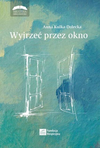 Wyjrzeć przez okno - Anna Kulka-Dolecka | okładka