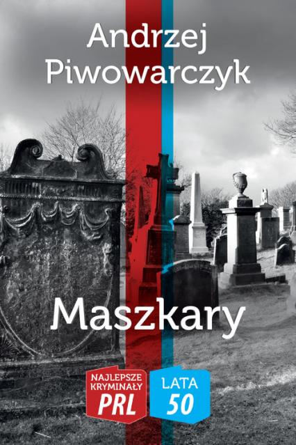 Maszkary Najlepsze Kryminały PRL - Andrzej Piwowarczyk | okładka