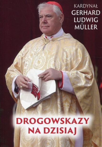 Drogowskazy na dzisiaj - Muller Gerhard Ludwig | okładka