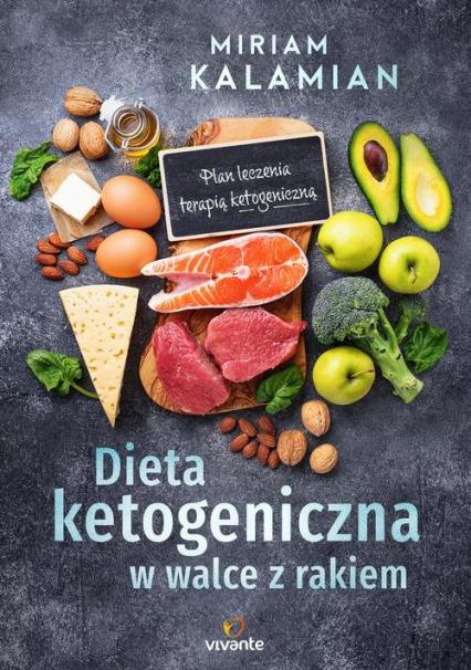 Dieta ketogeniczna w walce z rakiem Plan leczenia terapią ketogeniczną - Miriam Kalamian | okładka