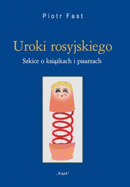 Uroki rosyjskiego (Nr 29) Szkice o książkach i pisarzach - Piotr Fast | okładka