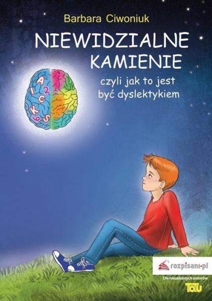 Niewidzialne kamienie czyli jak to jest być dyslektykiem - Barbara Ciwoniuk | okładka