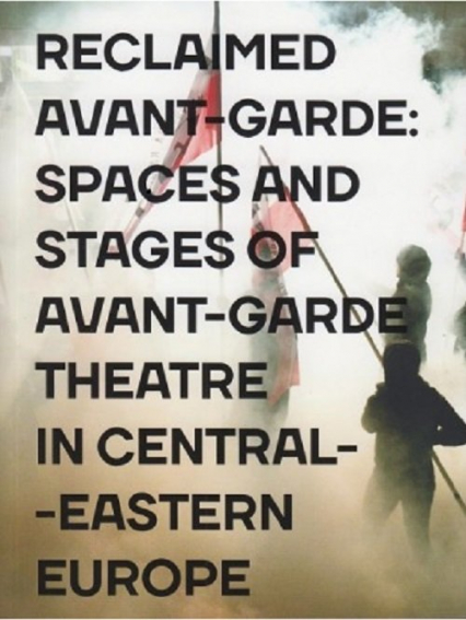 Reclaimed Avant-garde Space and Stages of Avant-garde Theatre in Central-Eastern Europe -  | okładka