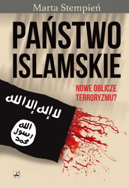 Państwo Islamskie Nowe oblicze terroryzmu? - Marta Stempień | okładka