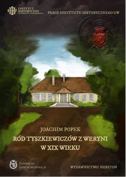 Ród Tyszkiewiczów z Weryni w XIX wieku - Joachim Popek   okładka