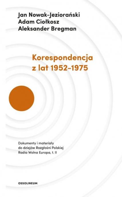 Korespondencja z lat 1952-1975 - Nowak-Jeziorański Jan, Ciołkosz Adam, Bregman Aleksander | okładka