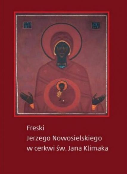 Freski Jerzego Nowosielskiego w cerkwi św Jana Klimaka -  | okładka