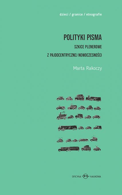 Polityki pisma Szkice plenerowe z pajdocentrycznej nowoczesności - Marta Rakoczy | okładka