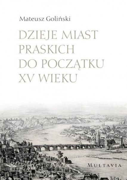 Dzieje miast praskich do początku XV wieku - Mateusz Goliński | okładka