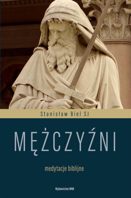 Mężczyźni Medytacje biblijne - Stanisław Biel   okładka