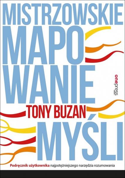 Mistrzowskie mapowanie myśli Podręcznik użytkownika najpotężniejszego narzędzia rozumowania - Tony Buzan | okładka