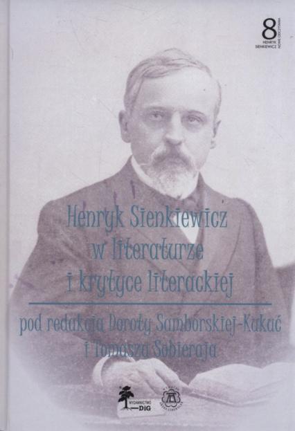 Henryk Sienkiewicz w literaturze i krytyce Tom 8 -  | okładka
