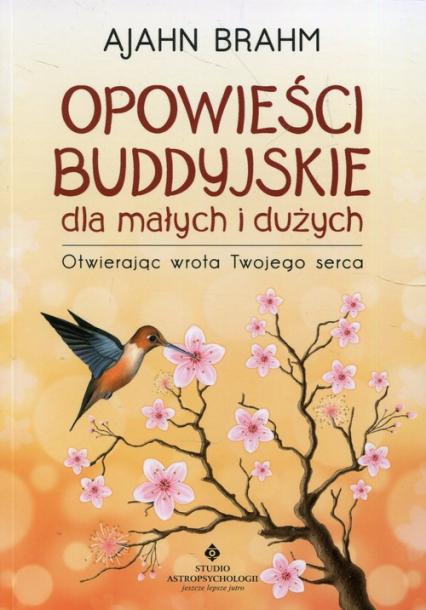 Opowieści buddyjskie dla małych i dużych Otwierając wrota Twojego serca - Ajahn Brahm | okładka