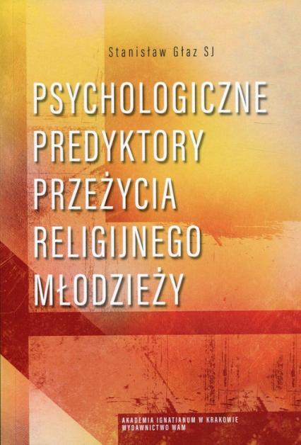 Psychologiczne predyktory przeżycia religijnego młodzieży - Stanisław Głaz | okładka