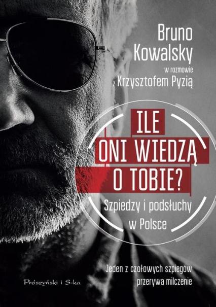 Ile oni wiedzą o Tobie ? Szpiedzy i podsłuchy w Polsce - Kowalsky Bruno, Pyzia Krzysztof | okładka