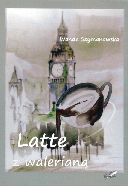 Latte z walerianą - Wanda Szymanowska | okładka