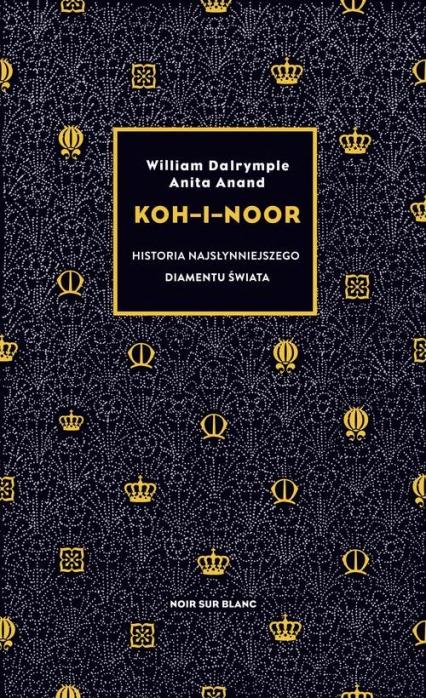 Koh-i-Noor Historia najsłynniejszego diamentu świata - Dalrymple William, Anand Anita   okładka