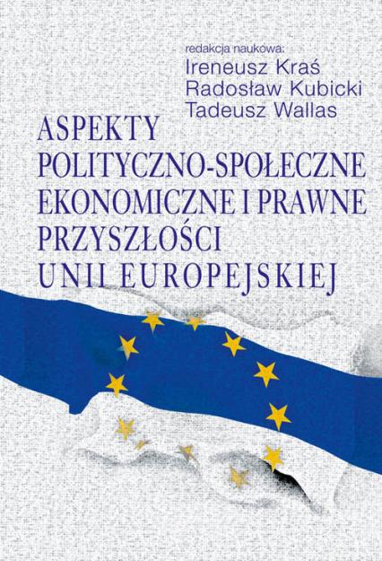 Aspekty polityczno-społeczne, ekonomiczne i prawne przyszłości Unii Europejskiej -  | okładka