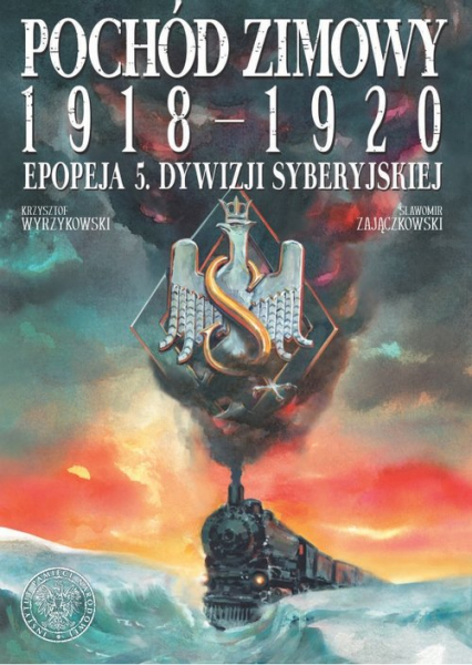 Pochód zimowy 1918-1920. Epopeja 5. Dywizji Syberyjskiej - Sławomir Zajączkowski   okładka