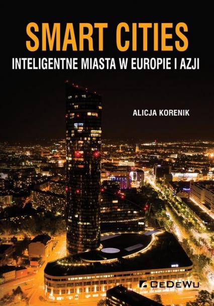 Smart Cities Inteligentne miasta w Europie i Azji - Alicja Korenik   okładka