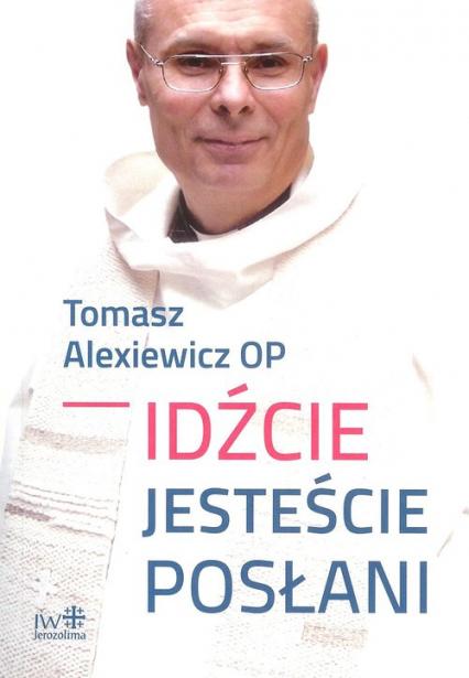 Idźcie jesteście posłani - Tomasz Alexiewicz | okładka
