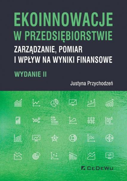 Ekoinnowacje w przedsiębiorstwie Zarządzanie, pomiar i wpływ na wyniki finansowe - Justyna Przychodzeń | okładka