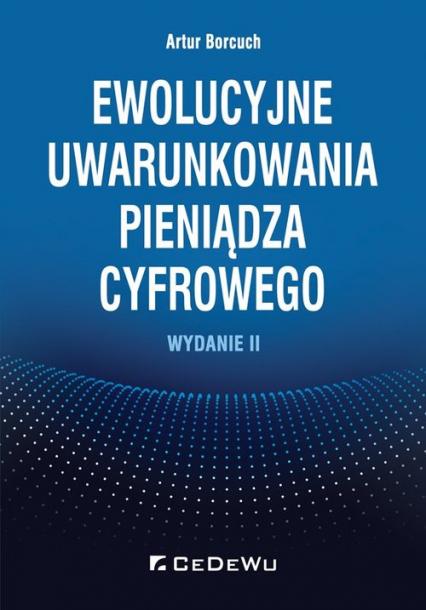 Ewolucyjne uwarunkowania pieniądza cyfrowego - Artur Borcuch | okładka