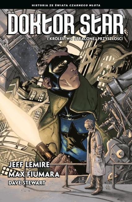 Doktor Star i Królestwo Straconej Przyszłości - Jeff Lemire | okładka